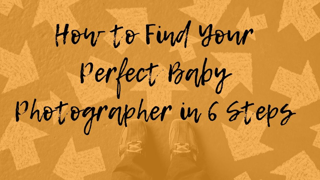 blog header image for How to Find Your Perfect Baby Photographer in 6 Steps