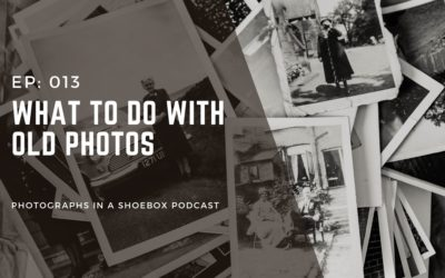 Ep 013 What To Do With Old Photos